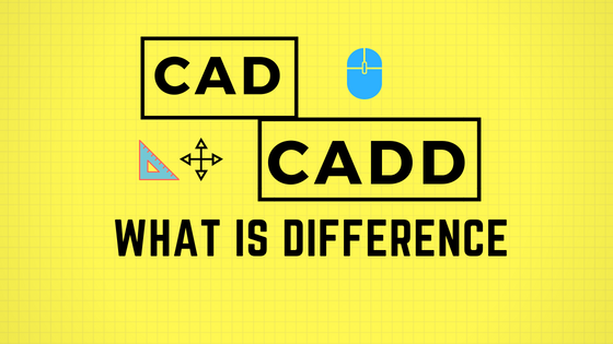 CAD and CADD What is the Difference?
